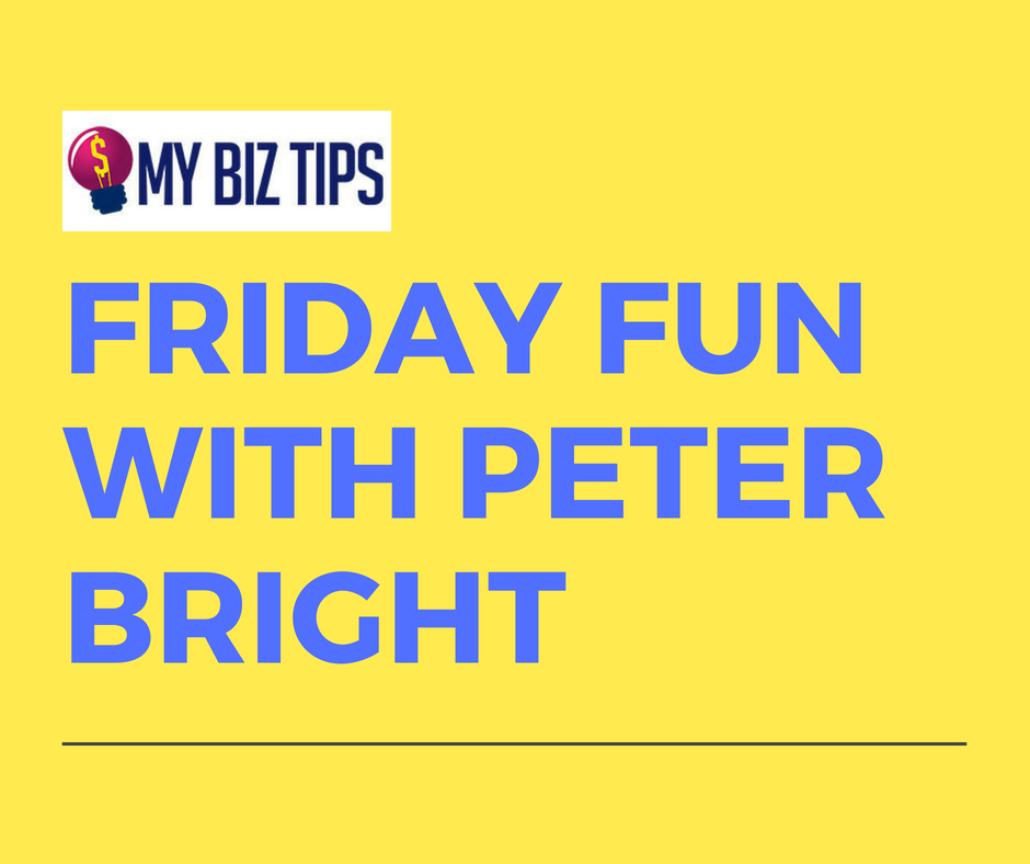 Friday Fun with Peter Bright - MyBizTips - Small Business